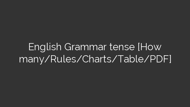 English Grammar tense [How many/Rules/Charts/Table/PDF]