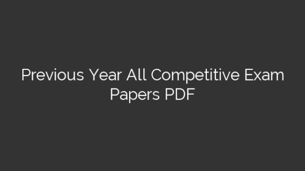 Previous Year All Competitive Exam Papers PDF