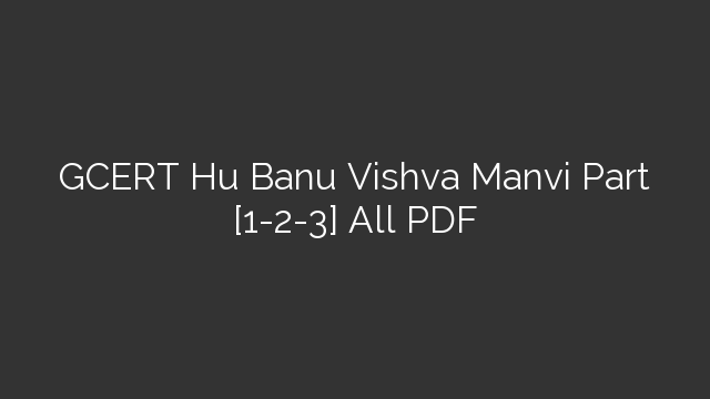 GCERT Hu Banu Vishva Manvi Part [1-2-3] All PDF