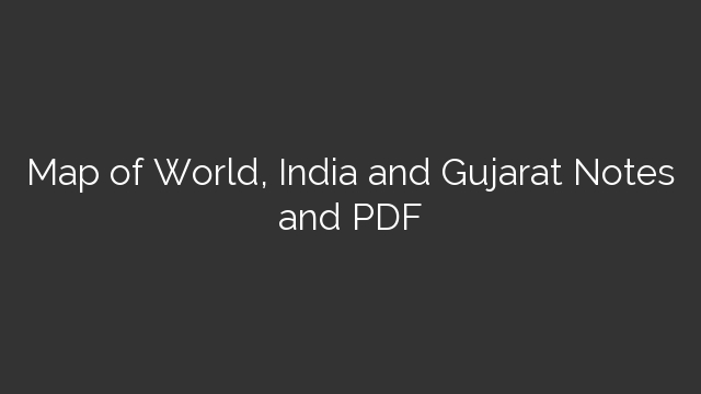 Map of World, India and Gujarat Notes and PDF - Hiren Sir's Study
