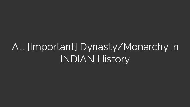 All [Important] Dynasty/Monarchy in INDIAN History