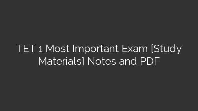 TET 1 Most Important Exam [Study Materials] Notes and PDF
