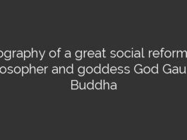 Biography of a great social reformer, philosopher and goddess God Gautam Buddha