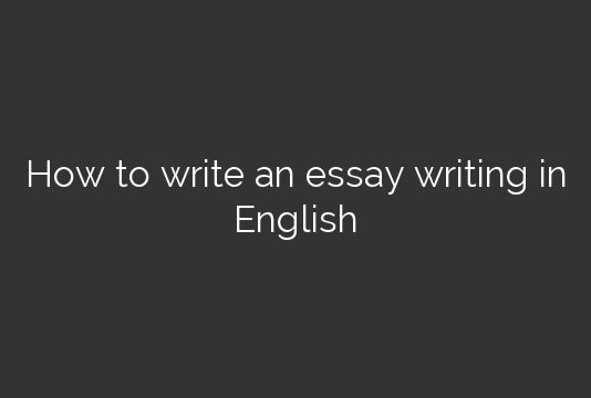 How to write an essay writing in English