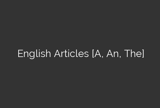 English Articles [A, An, The]