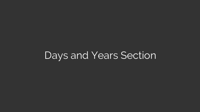Days and Years Section