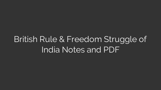 British Rule & Freedom Struggle of India Notes and PDF
