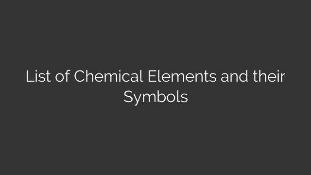 List of Chemical Elements and their Symbols