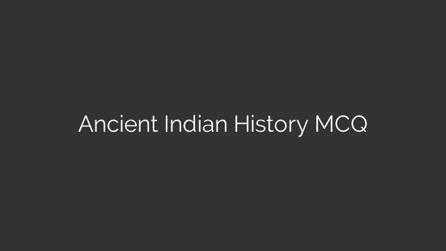Ancient Indian History MCQ