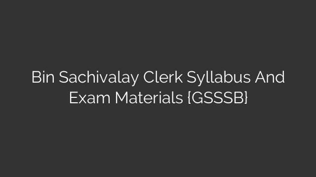Bin Sachivalay Clerk Syllabus And Exam Materials {GSSSB}