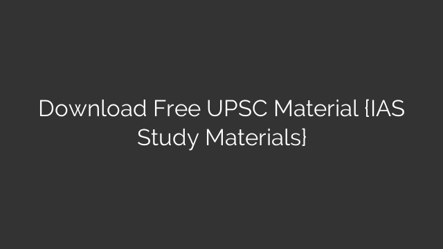 Download Free UPSC Material {IAS Study Materials}
