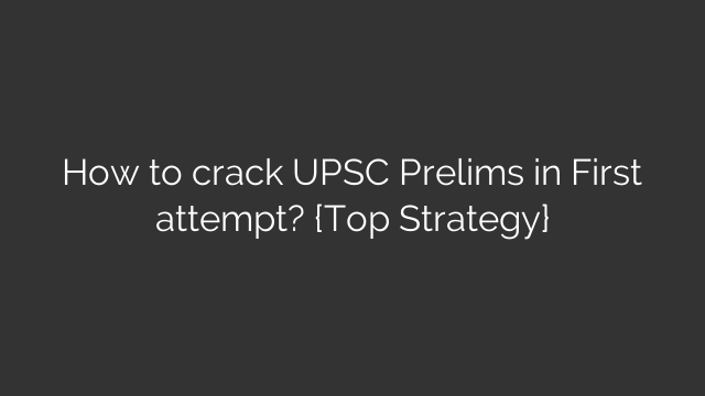 How to crack UPSC Prelims in First attempt? {Top Strategy}