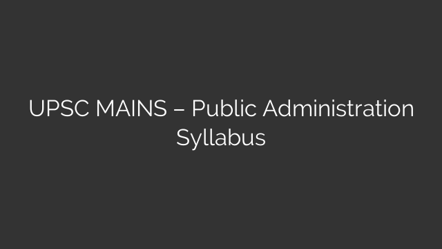 UPSC MAINS – Public Administration Syllabus