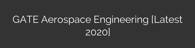 GATE Aerospace Engineering [Latest 2020]