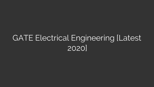 GATE Electrical Engineering [Latest 2020]